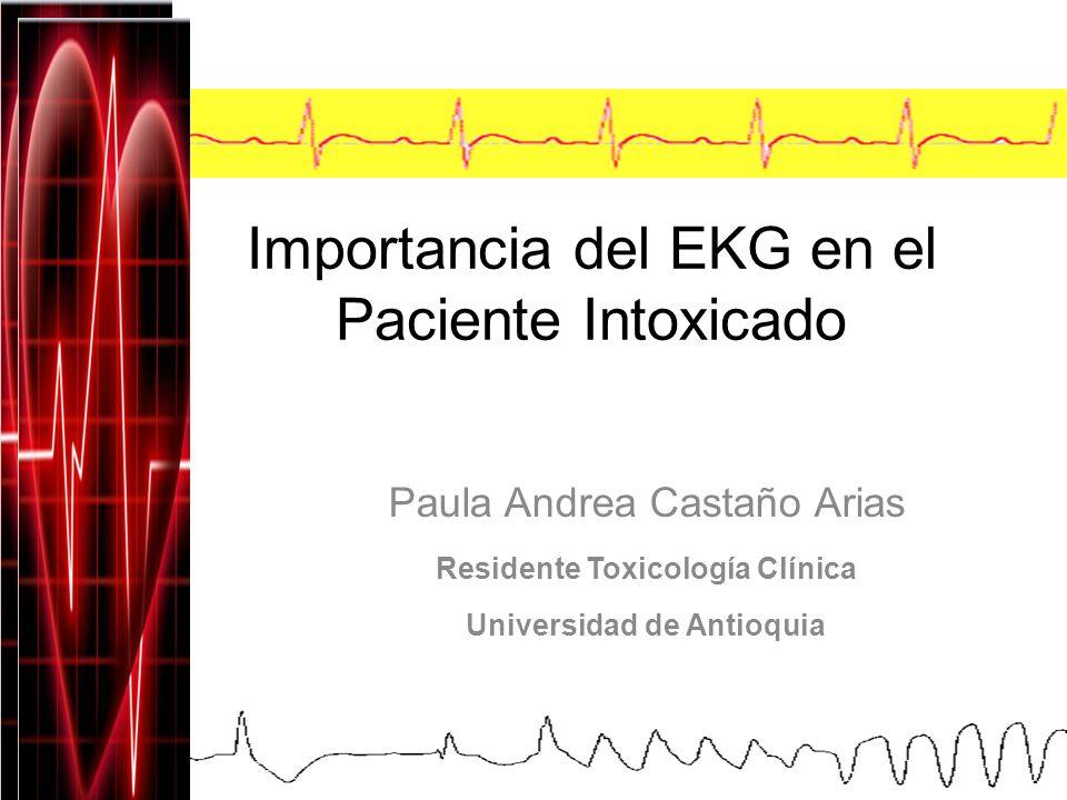 Importancia del EKG en el Paciente Intoxicado Paula Andrea Castaño Arias Residente Toxicología Clínica Universidad de Antioquia