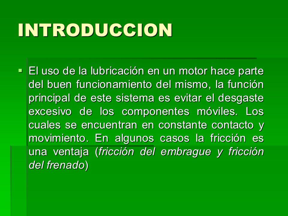 INTRODUCCION El uso de la lubricación en un motor hace parte del buen funcionamiento del mismo, la función principal de este sistema es evitar el desgaste excesivo de los componentes móviles.