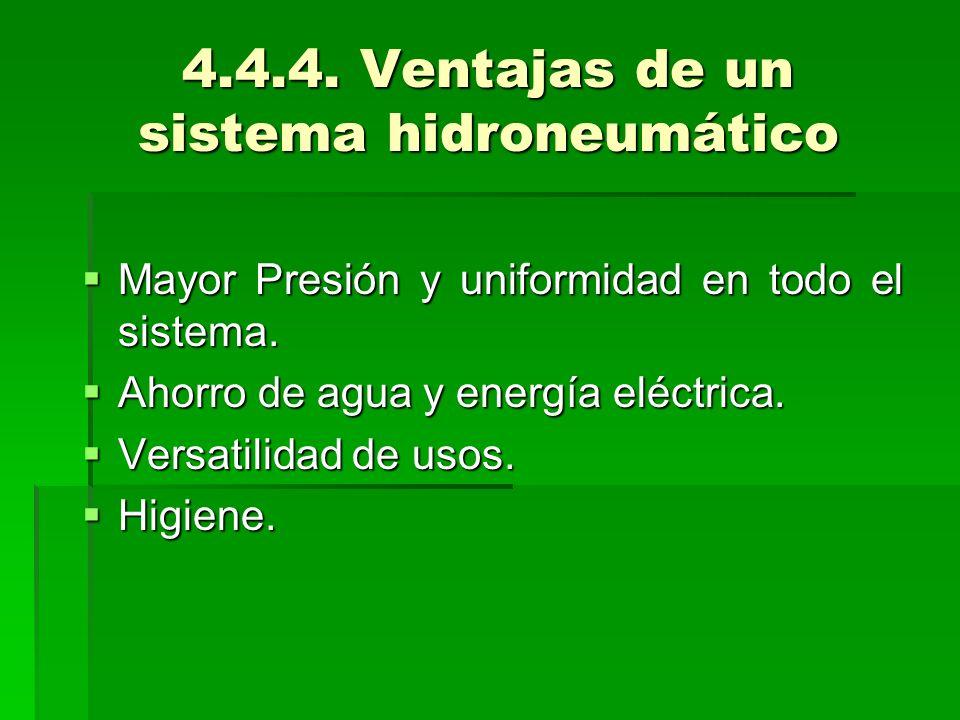 4.4.4.Ventajas de un sistema hidroneumático Mayor Presión y uniformidad en todo el sistema.