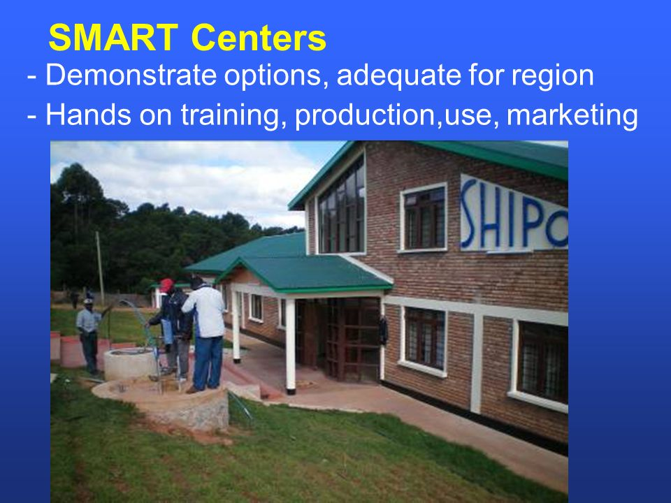 - Demonstrate options, adequate for region - Hands on training, production,use, marketing SMART Centers