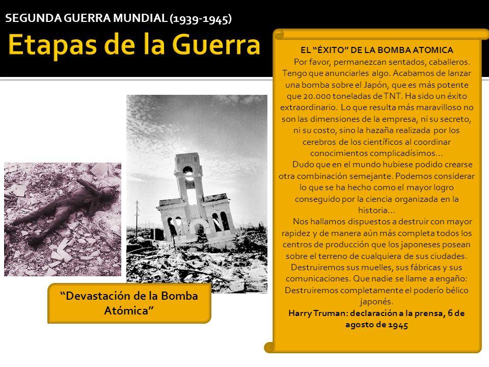 SEGUNDA GUERRA MUNDIAL (1939-1945) EL ÉXITO DE LA BOMBA ATOMICA Por favor, permanezcan sentados, caballeros. Tengo que anunciarles algo. Acabamos de l