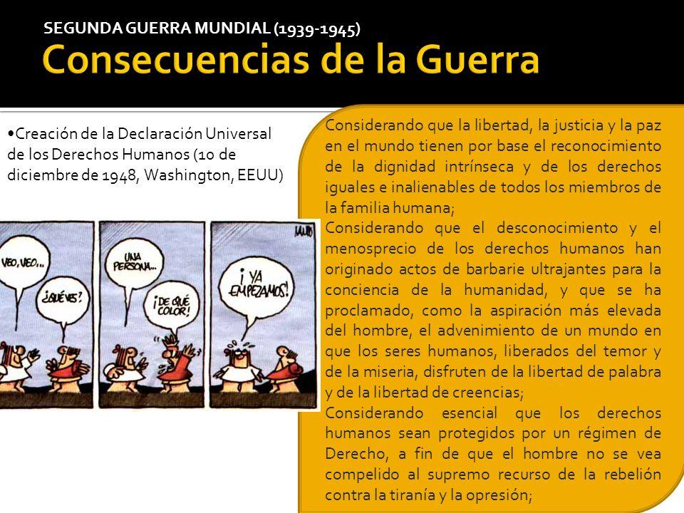 SEGUNDA GUERRA MUNDIAL (1939-1945) Creación de la Declaración Universal de los Derechos Humanos (10 de diciembre de 1948, Washington, EEUU) Consideran