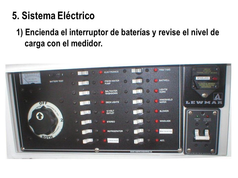 5. Sistema Eléctrico 1) Encienda el interruptor de baterías y revise el nivel de carga con el medidor.