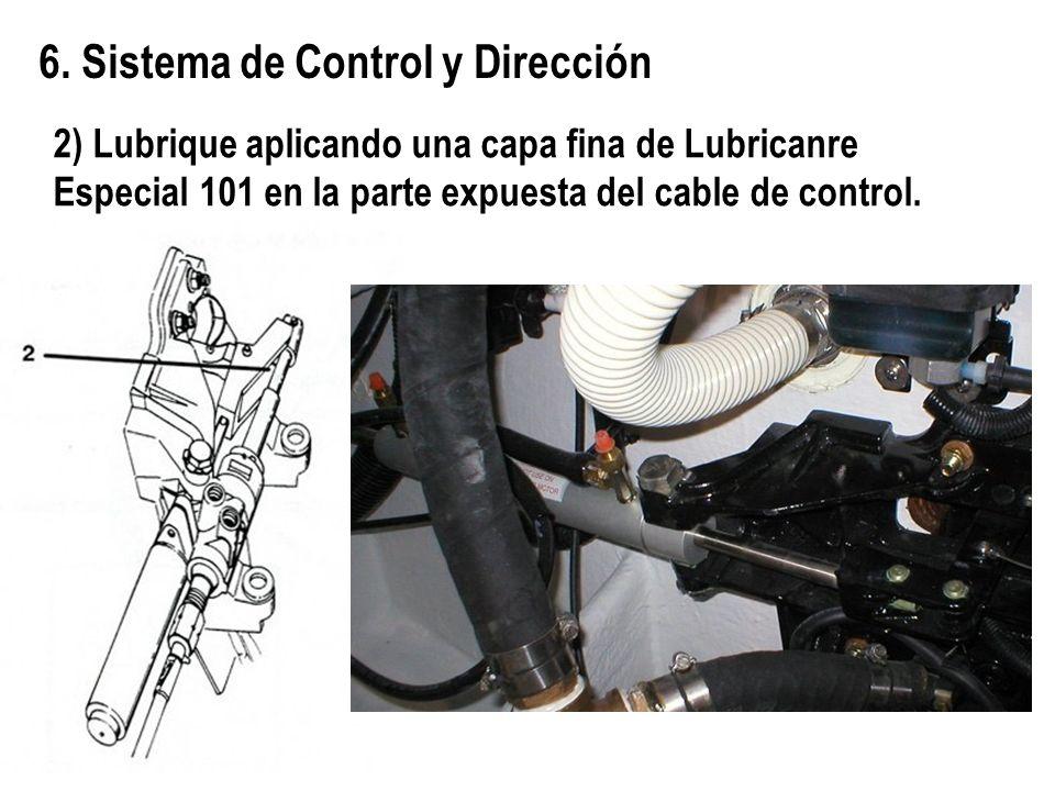 6. Sistema de Control y Dirección 2) Lubrique aplicando una capa fina de Lubricanre Especial 101 en la parte expuesta del cable de control.