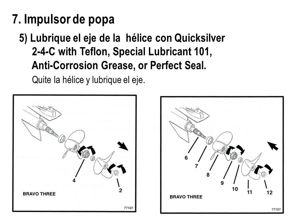 7. Impulsor de popa 5) Lubrique el eje de la hélice con Quicksilver 2-4-C with Teflon, Special Lubricant 101, Anti-Corrosion Grease, or Perfect Seal.