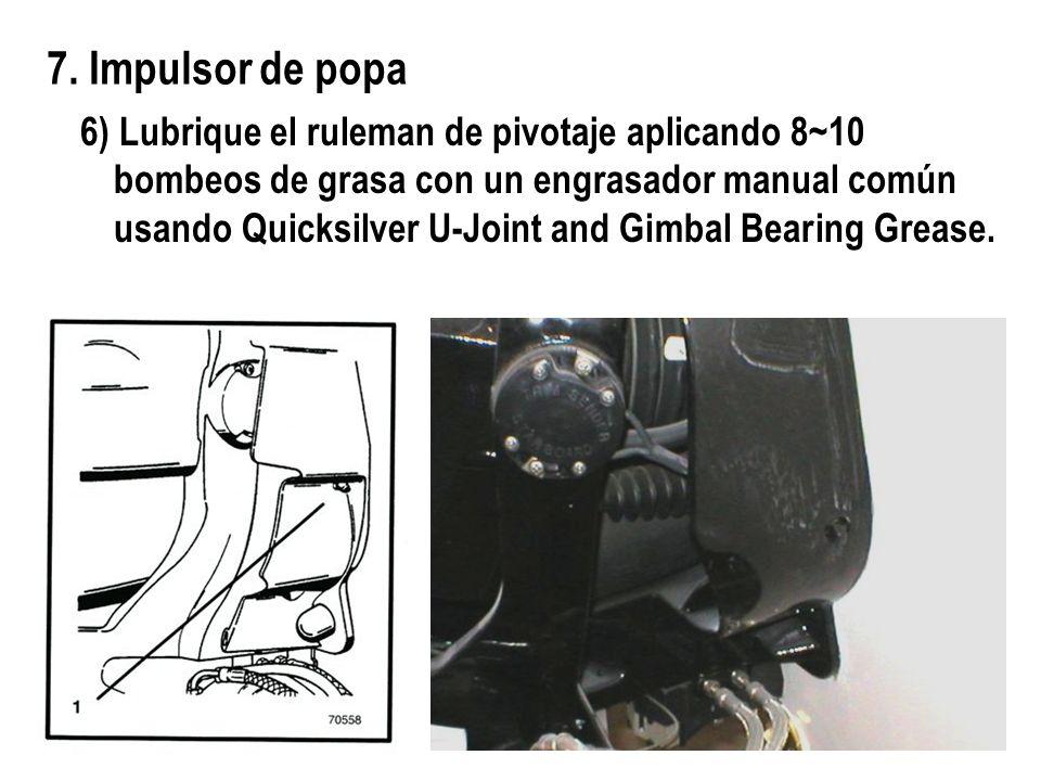 7. Impulsor de popa 6) Lubrique el ruleman de pivotaje aplicando 8~10 bombeos de grasa con un engrasador manual común usando Quicksilver U-Joint and G
