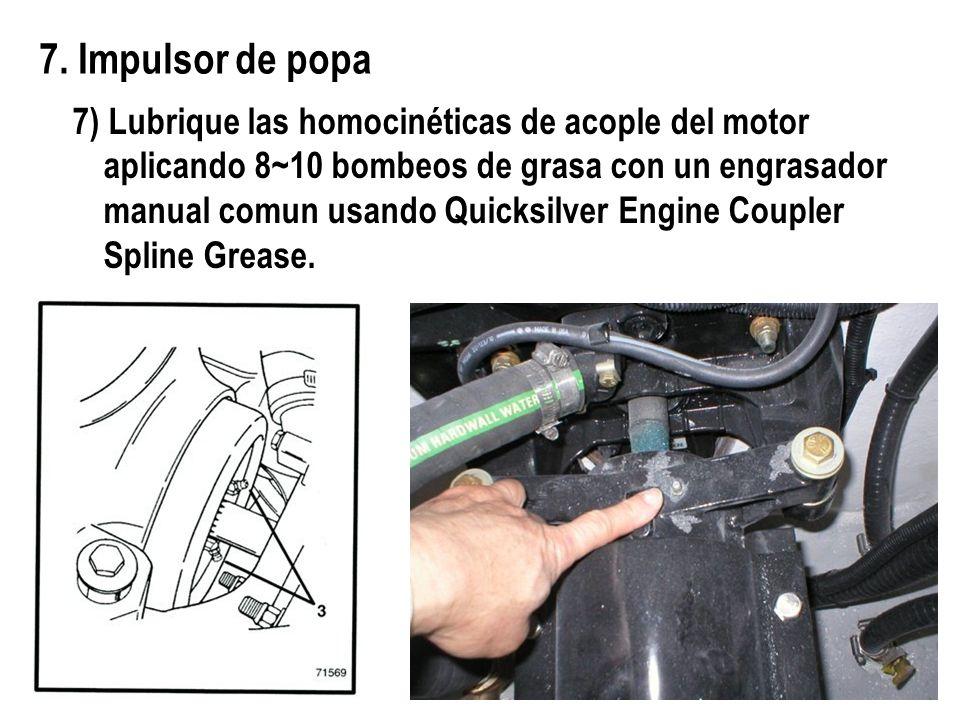 7. Impulsor de popa 7) Lubrique las homocinéticas de acople del motor aplicando 8~10 bombeos de grasa con un engrasador manual comun usando Quicksilve