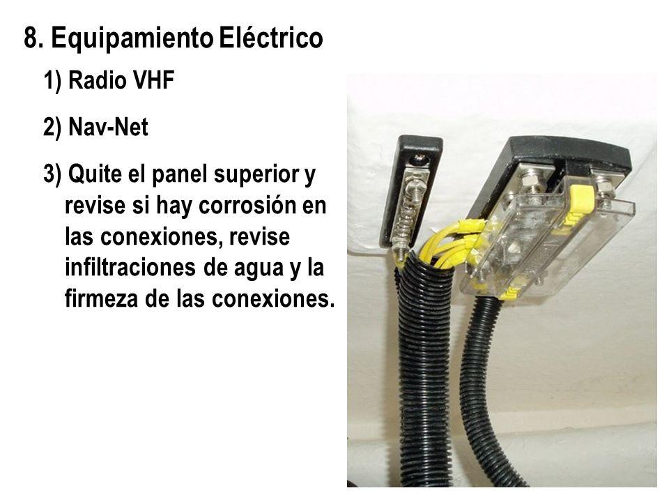 8. Equipamiento Eléctrico 1) Radio VHF 2) Nav-Net 3) Quite el panel superior y revise si hay corrosión en las conexiones, revise infiltraciones de agu