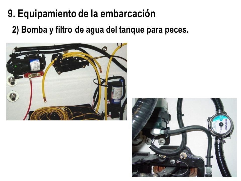 9. Equipamiento de la embarcación 2) Bomba y filtro de agua del tanque para peces.