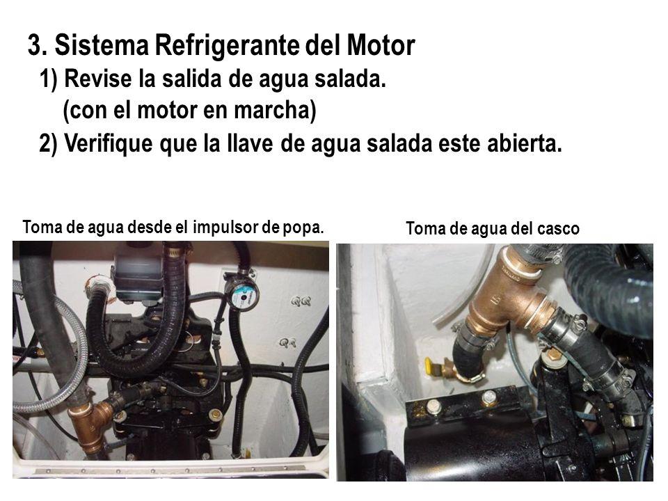 3. Sistema Refrigerante del Motor 1) Revise la salida de agua salada. (con el motor en marcha) 2) Verifique que la llave de agua salada este abierta.