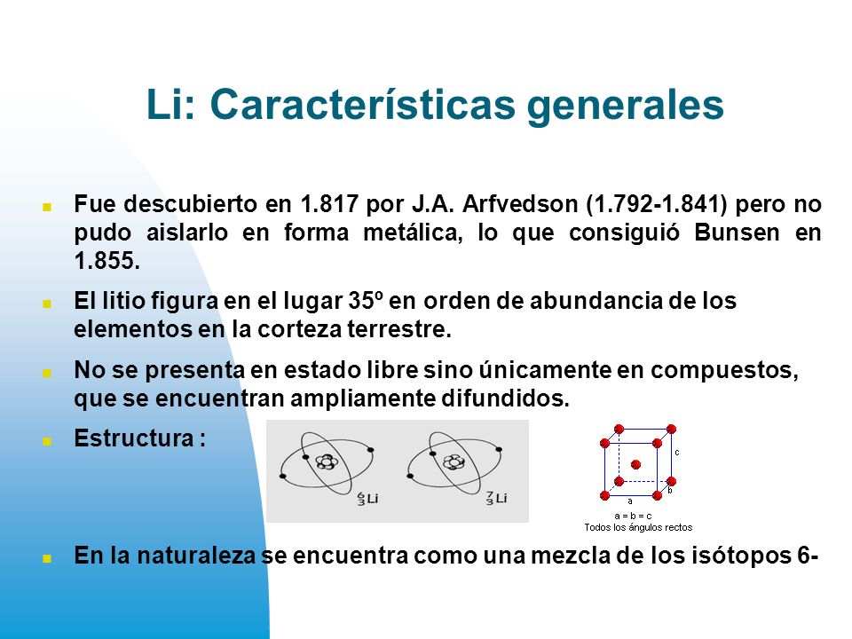 Li: Características generales Fue descubierto en 1.817 por J.A.