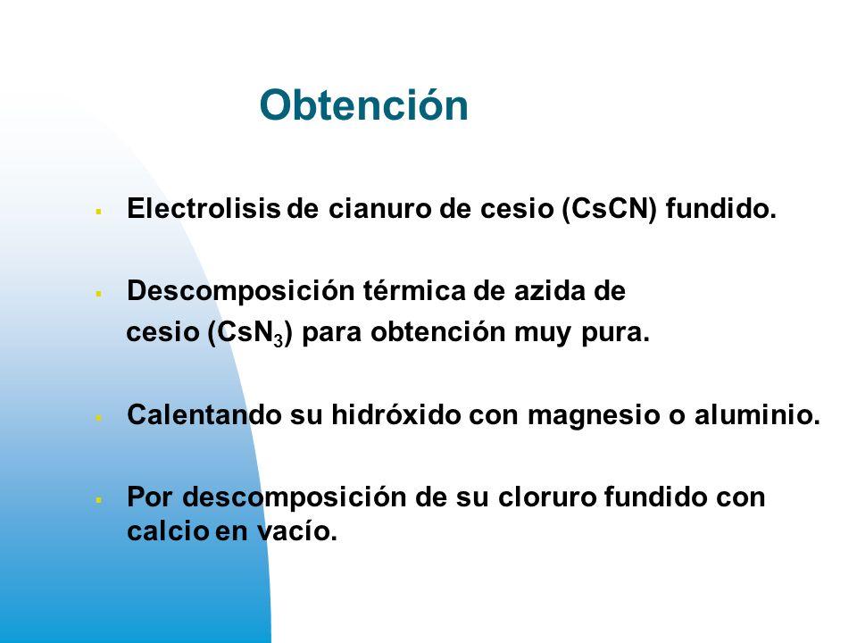 Obtención Electrolisis de cianuro de cesio (CsCN) fundido.