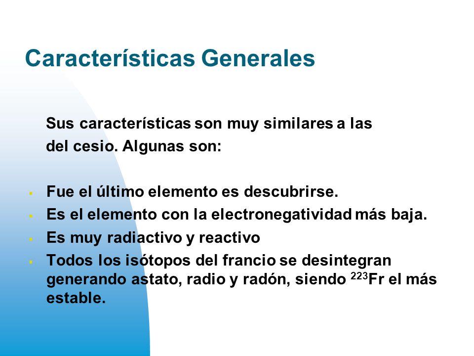 Características Generales Sus características son muy similares a las del cesio.