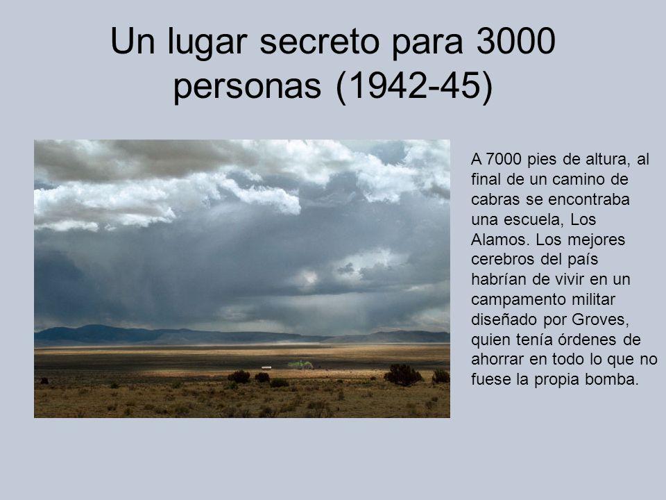 Un lugar secreto para 3000 personas (1942-45) A 7000 pies de altura, al final de un camino de cabras se encontraba una escuela, Los Alamos.