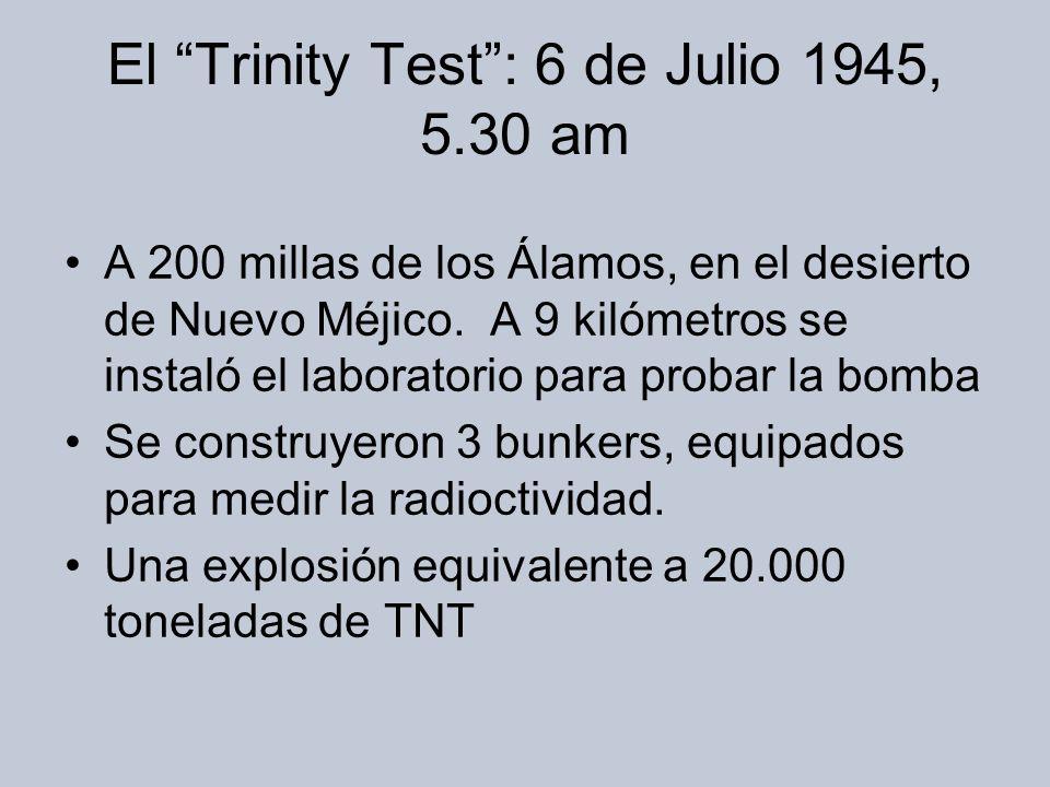 El Trinity Test: 6 de Julio 1945, 5.30 am A 200 millas de los Álamos, en el desierto de Nuevo Méjico.
