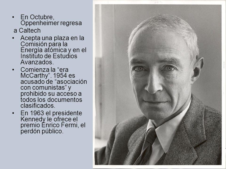En Octubre, Oppenheimer regresa a Caltech Acepta una plaza en la Comisión para la Energía atómica y en el Instituto de Estudios Avanzados.