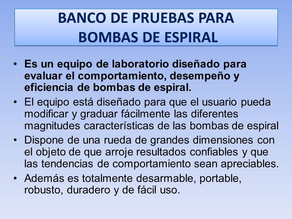 BANCO DE PRUEBAS PARA BOMBAS DE ESPIRAL Es un equipo de laboratorio diseñado para evaluar el comportamiento, desempeño y eficiencia de bombas de espiral.
