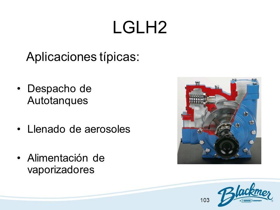 103 LGLH2 Aplicaciones típicas: Despacho de Autotanques Llenado de aerosoles Alimentación de vaporizadores
