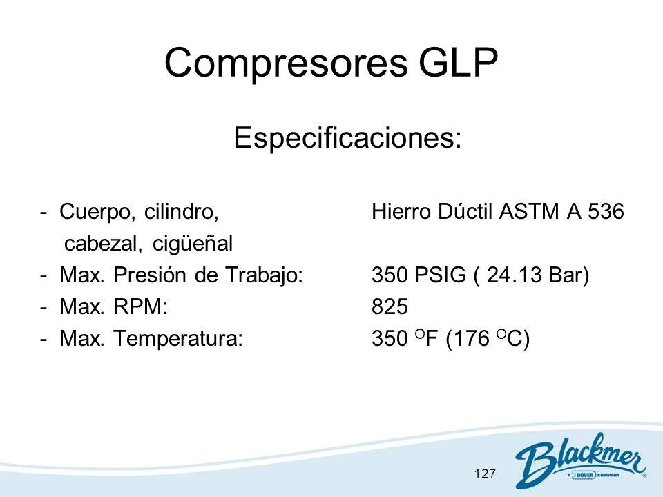 127 Compresores GLP Especificaciones: - Cuerpo, cilindro,Hierro Dúctil ASTM A 536 cabezal, cigüeñal - Max. Presión de Trabajo:350 PSIG ( 24.13 Bar) -