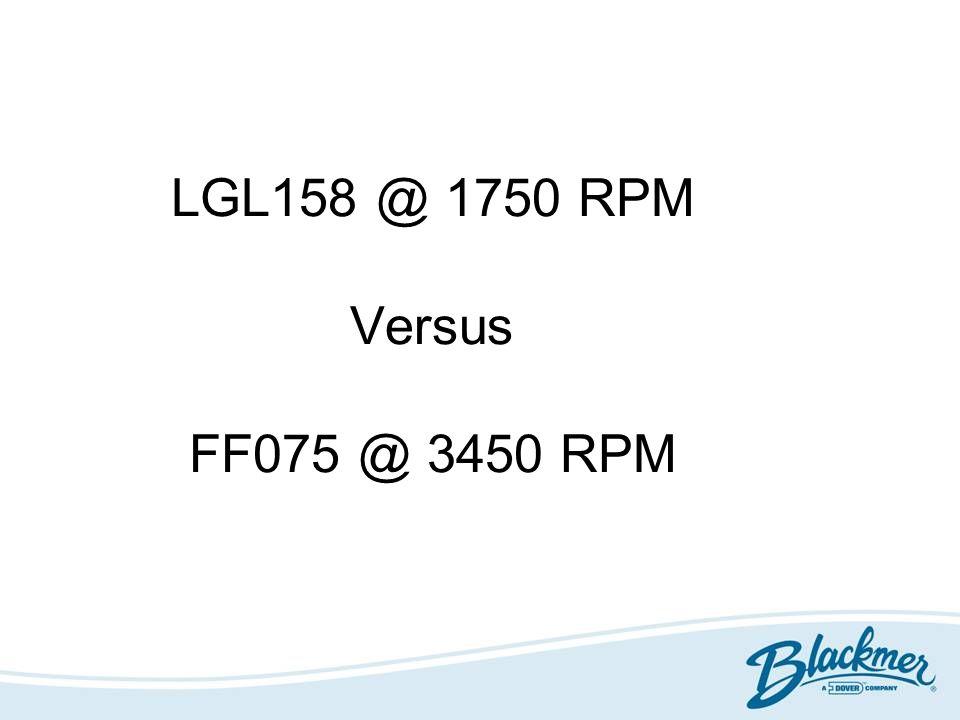LGL158 @ 1750 RPM Versus FF075 @ 3450 RPM