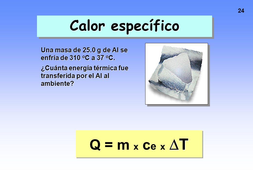 23 Calor específico Sustancia Ce (J/gK) H 2 O4.184 Ethilen glicol2.39 Al0.897 Vidrio0.84 Aluminio Agua ATENCIÓN: El ce varía con el estado de agregaci