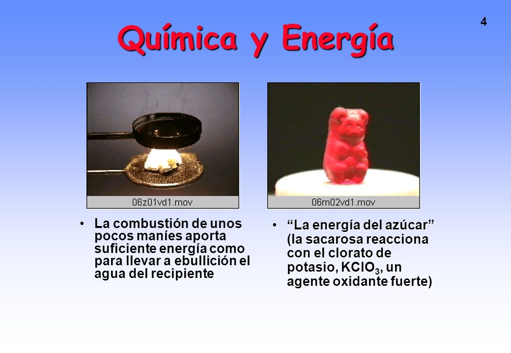 4 Química y Energía La combustión de unos pocos maníes aporta suficiente energía como para llevar a ebullición el agua del recipiente La energía del azúcar (la sacarosa reacciona con el clorato de potasio, KClO 3, un agente oxidante fuerte)La energía del azúcar (la sacarosa reacciona con el clorato de potasio, KClO 3, un agente oxidante fuerte)