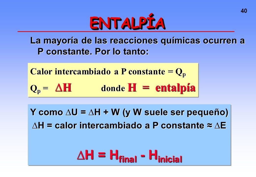 39 Calor liberado (exotérmico), Q<0 Calor absorbido (endotérmico), Q>0 SISTEMASISTEMA U = Q + W Trabajo recibido (W>0) Trabajo realizado (W<0)