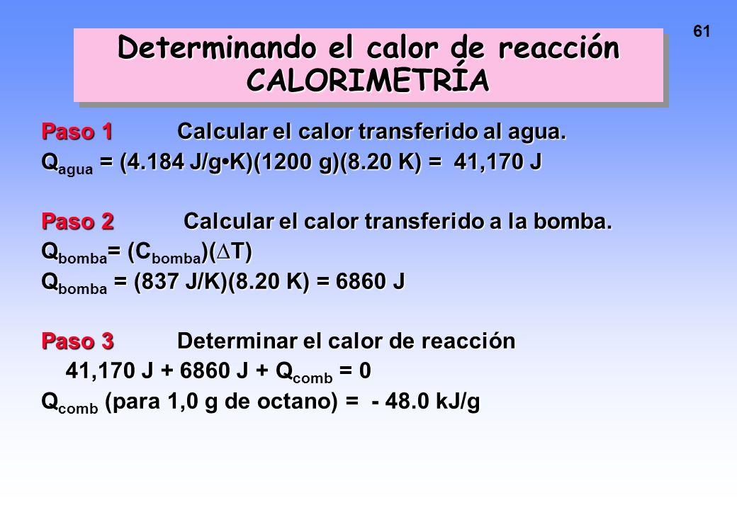 60 Determinemos el calor de combustión del octano: C 8 H 18 + 25/2 O 2 --> 8 CO 2 + 9 H 2 O Se queman en la bomba 1.00 g de octanoSe queman en la bomb