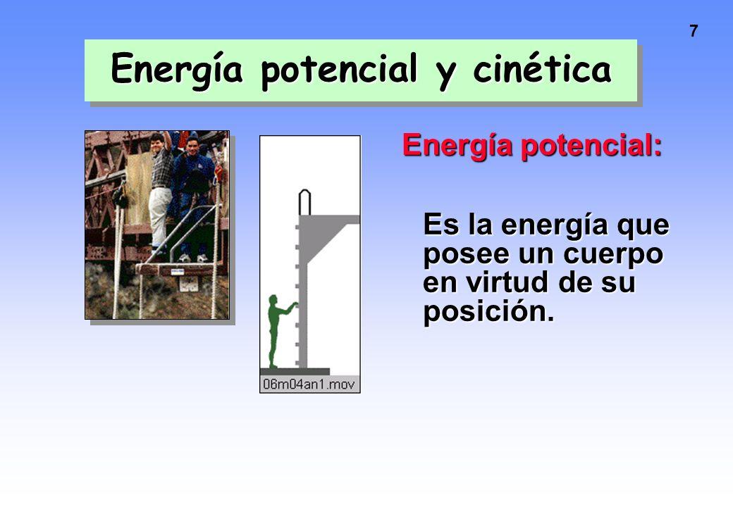 7 Energía potencial y cinética Energía potencial: Es la energía que posee un cuerpo en virtud de su posición.