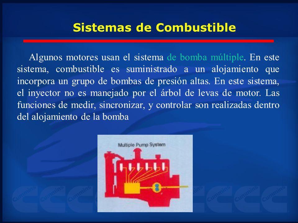 Sistemas de Combustible Algunos motores usan el sistema de bomba múltiple. En este sistema, combustible es suministrado a un alojamiento que incorpora
