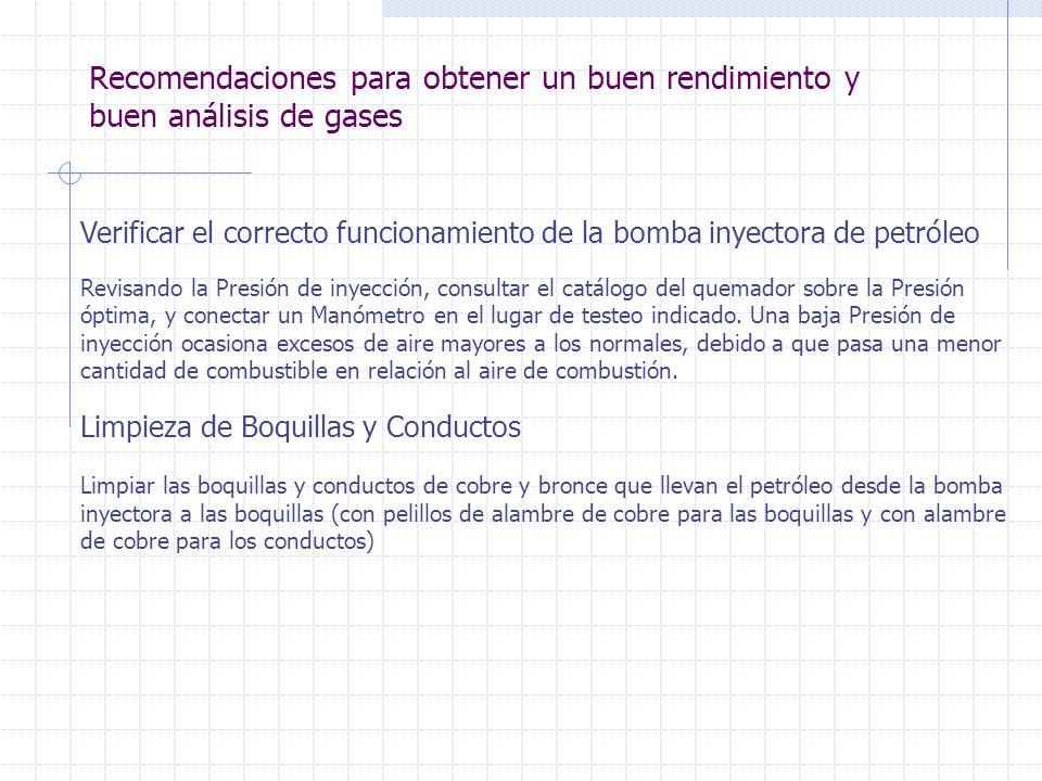 Recomendaciones para obtener un buen rendimiento y buen análisis de gases Verificar el correcto funcionamiento de la bomba inyectora de petróleo Revis