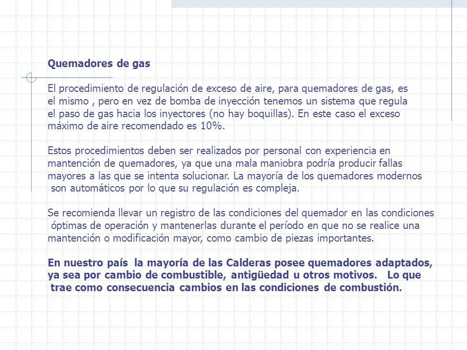 Quemadores de gas El procedimiento de regulación de exceso de aire, para quemadores de gas, es el mismo, pero en vez de bomba de inyección tenemos un