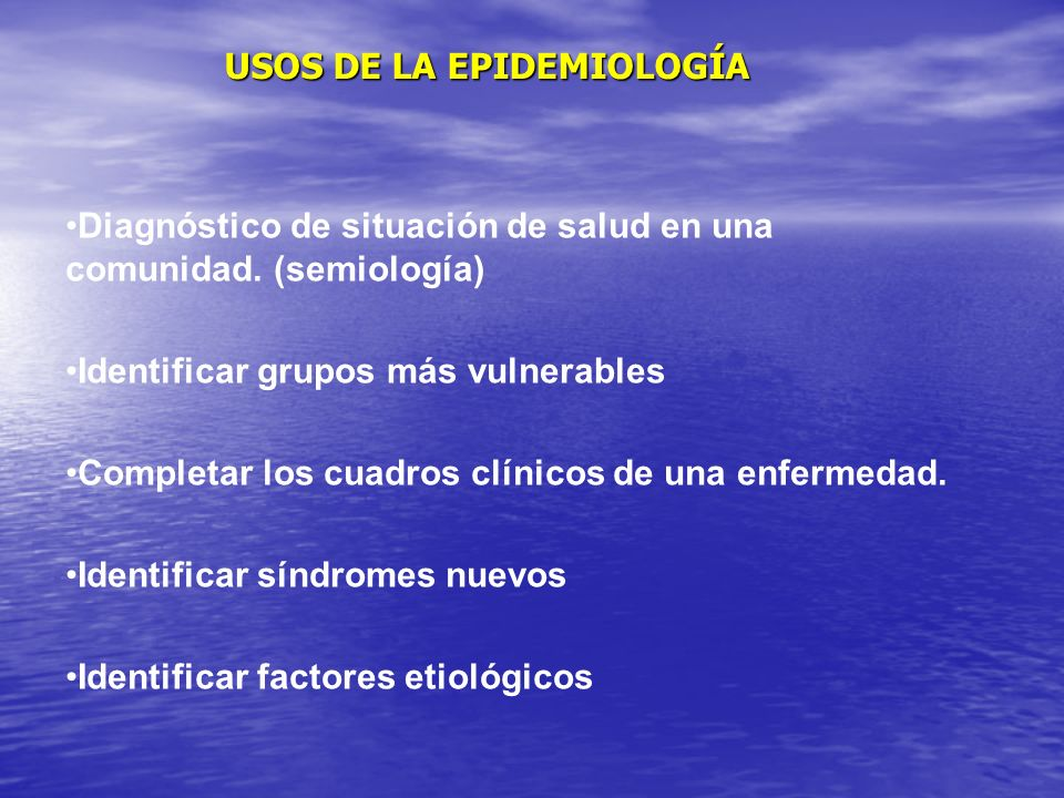 USOS DE LA EPIDEMIOLOGÍA Diagnóstico de situación de salud en una comunidad.