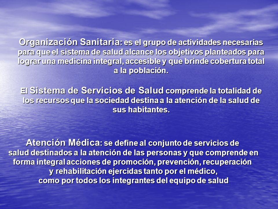Organización Sanitaria : es el grupo de actividades necesarias para que el sistema de salud alcance los objetivos planteados para lograr una medicina integral, accesible y que brinde cobertura total a la población.