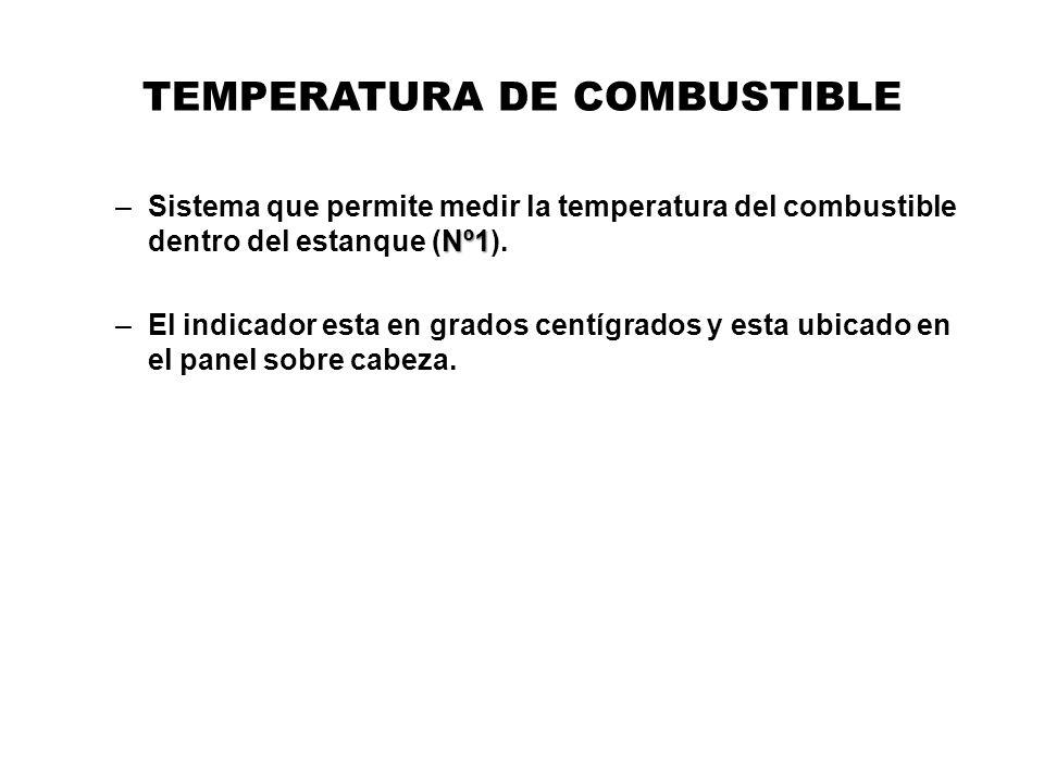 TEMPERATURA DE COMBUSTIBLE Nº1 –Sistema que permite medir la temperatura del combustible dentro del estanque (Nº1). –El indicador esta en grados centí