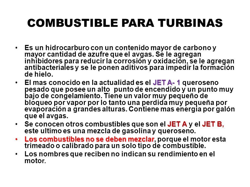 COMBUSTIBLE PARA TURBINAS Es un hidrocarburo con un contenido mayor de carbono y mayor cantidad de azufre que el avgas. Se le agregan inhibidores para