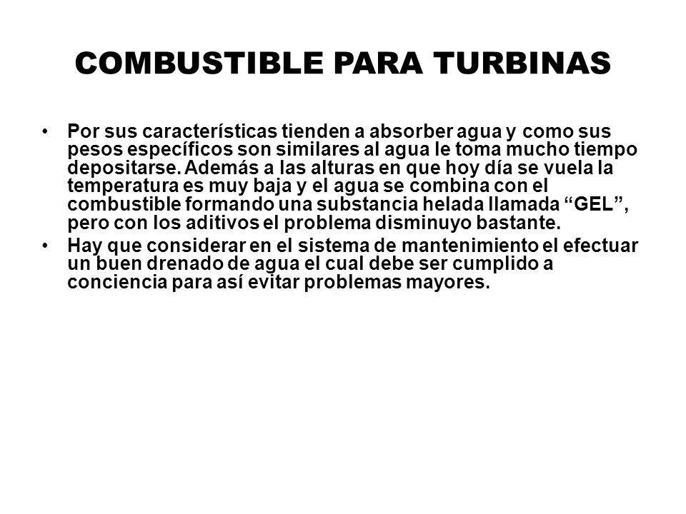 COMBUSTIBLE PARA TURBINAS Por sus características tienden a absorber agua y como sus pesos específicos son similares al agua le toma mucho tiempo depo