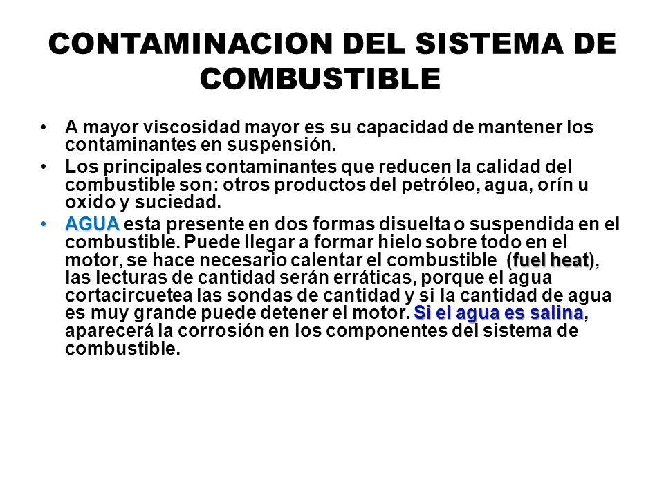 CONTAMINACION DEL SISTEMA DE COMBUSTIBLE A mayor viscosidad mayor es su capacidad de mantener los contaminantes en suspensión. Los principales contami