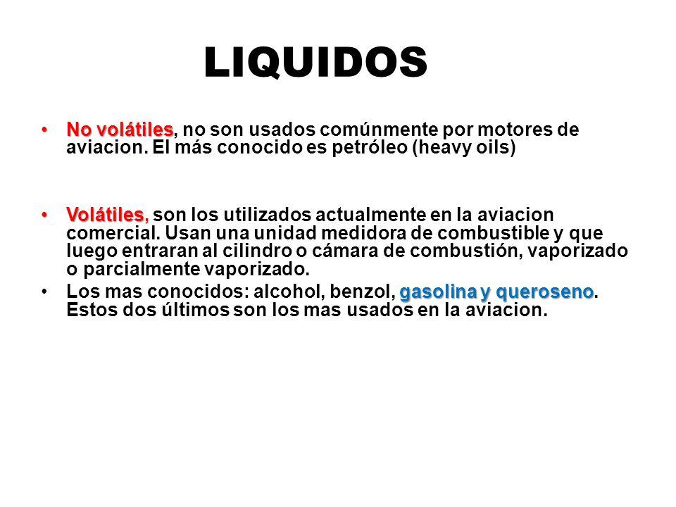 LIQUIDOS No volátilesNo volátiles, no son usados comúnmente por motores de aviacion. El más conocido es petróleo (heavy oils) VolátilesVolátiles, son