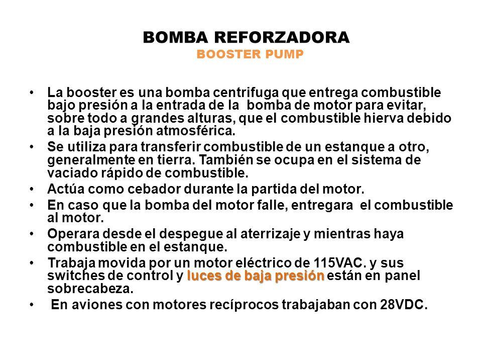 BOMBA REFORZADORA BOOSTER PUMP La booster es una bomba centrifuga que entrega combustible bajo presión a la entrada de la bomba de motor para evitar,