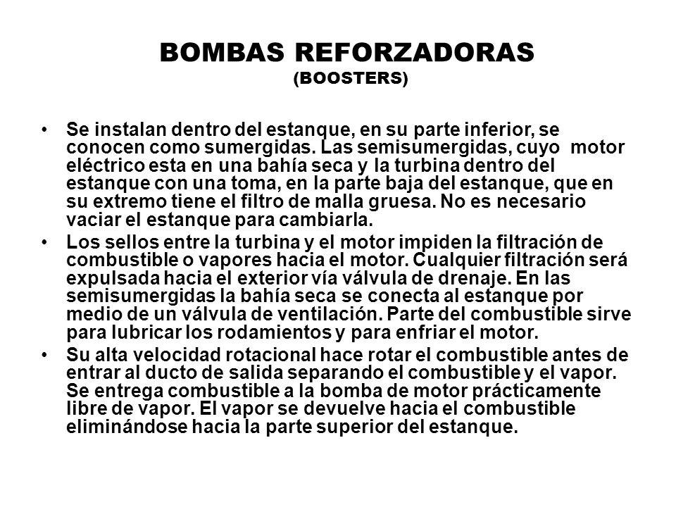 BOMBAS REFORZADORAS (BOOSTERS) Se instalan dentro del estanque, en su parte inferior, se conocen como sumergidas. Las semisumergidas, cuyo motor eléct