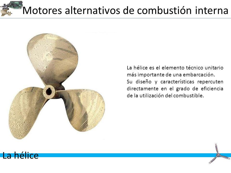 Motores alternativos de combustión interna La hélice La hélice es el elemento técnico unitario más importante de una embarcación. Su diseño y caracter