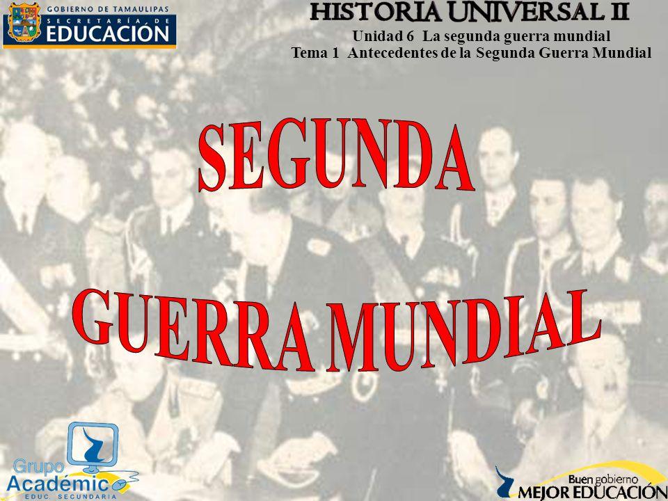 Unidad 6 La segunda guerra mundial Tema 1 Antecedentes de la Segunda Guerra Mundial