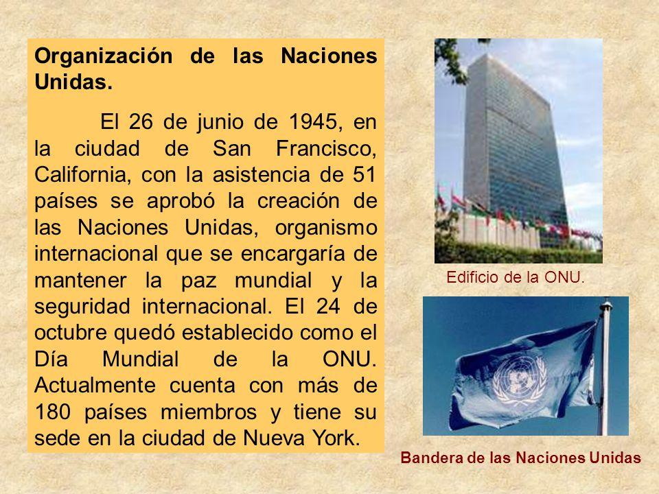 Organización de las Naciones Unidas. El 26 de junio de 1945, en la ciudad de San Francisco, California, con la asistencia de 51 países se aprobó la cr