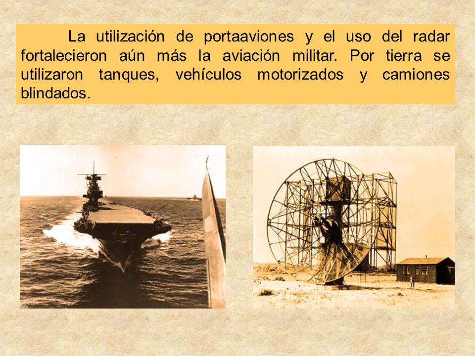 La utilización de portaaviones y el uso del radar fortalecieron aún más la aviación militar. Por tierra se utilizaron tanques, vehículos motorizados y