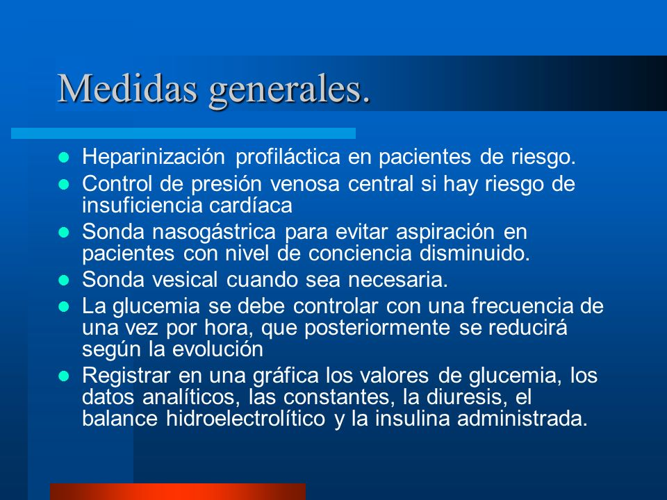 Medidas generales. Heparinización profiláctica en pacientes de riesgo. Control de presión venosa central si hay riesgo de insuficiencia cardíaca Sonda