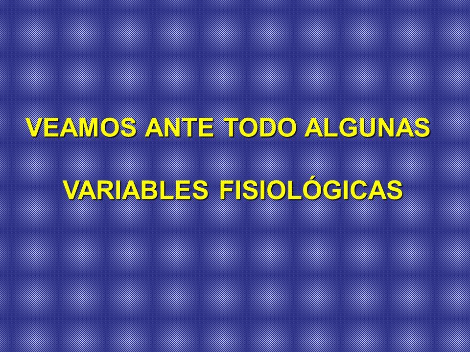 VEAMOS ANTE TODO ALGUNAS VARIABLES FISIOLÓGICAS