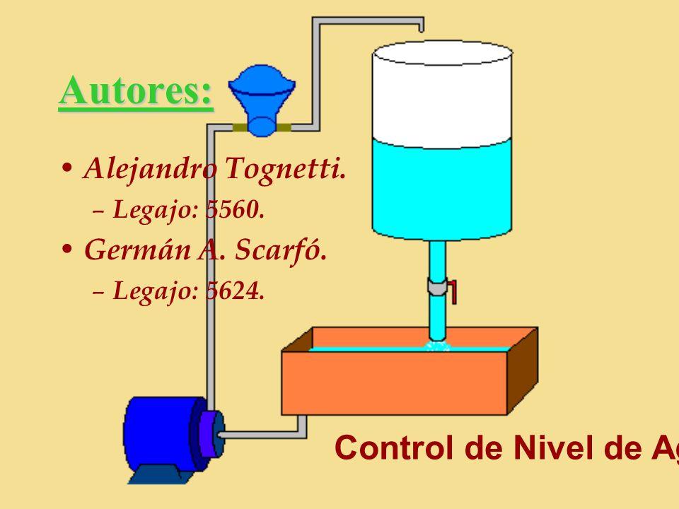 Autores: Alejandro Tognetti. – Legajo: 5560. Germán A. Scarfó. – Legajo: 5624. Control de Nivel de Agua
