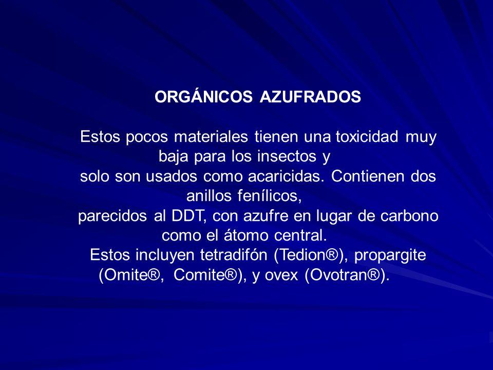 ORGÁNICOS AZUFRADOS Estos pocos materiales tienen una toxicidad muy baja para los insectos y solo son usados como acaricidas. Contienen dos anillos fe