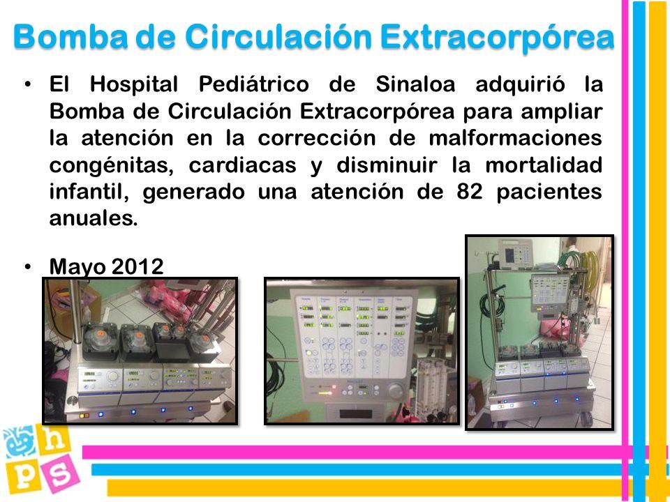 Bomba de Circulación Extracorpórea El Hospital Pediátrico de Sinaloa adquirió la Bomba de Circulación Extracorpórea para ampliar la atención en la corrección de malformaciones congénitas, cardiacas y disminuir la mortalidad infantil, generado una atención de 82 pacientes anuales.